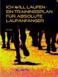 eBook: Ich will laufen - Ein Trainingsplan für absolute Laufanfänger