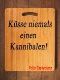 eBook: Küsse niemals einen Kannibalen!