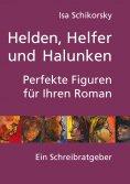 eBook: Helden, Helfer und Halunken. Perfekte Figuren für Ihren Roman