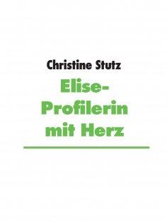 eBook: Elise- Profilerin mit Herz