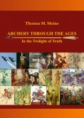 ebook: Archery Through the Ages - In the Twilight of Truth