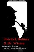ebook: Sherlock Holmes und Doktor Watson - Gesammelte Romane und die Detektiverzählungen