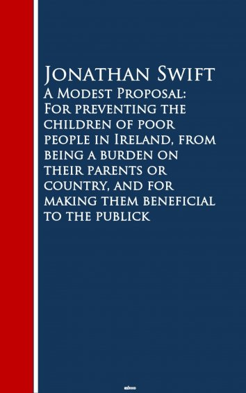 a modest proposal by jonathan swift a satirical glimpse at the social and economical events in irela