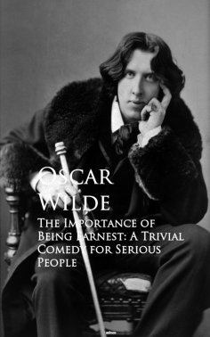 ebook: The Importance of Being Earnest: A Trivial Comedy for Serious People