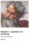 eBook: Religionen – ausgedient und überflüssig