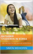 ebook: Ratgeber Studieren in Korea: Alles Wichtige für eine optimale Vorbereitung