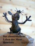 eBook: Das abenteuerliche Leben der Maus Henriette