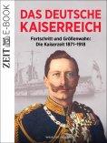 ebook: Das Deutsche Kaiserreich – Fortschritt und Größenwahn