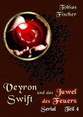 eBook: Veyron Swift und das Juwel des Feuers: Serial Teil 4