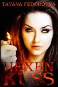 eBook: Hexen Kuss. Liebes-Zauber + Werwolf-Fluch + Vollmond-Vampire + Herz-Klopfen