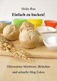 eBook: Einfach zu backen! - Ofenwarme Minibrote, Brötchen und schnelle Mug Cakes
