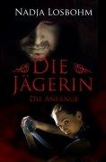 ebook: Die Jägerin - Die Anfänge (Band 1)