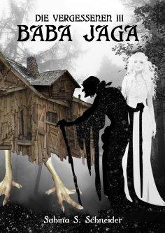 ebook: Die Vergessenen: Baba Jaga - Buch 3