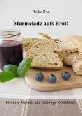 eBook: Marmelade aufs Brot! Frisches Gebäck und fruchtige Konfitüren