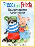 ebook: FREDDY UND FRIEDA - Waschbär und Ferkel werden Freunde