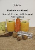 eBook: Koch dir was Gutes! Saisonale Rezepte mit Herbst- und Wintergemüse