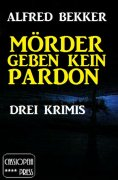 ebook: Mörder geben kein Pardon: Drei Krimis