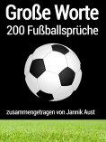 ebook: Große Worte: 200 Fußballsprüche
