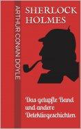 eBook: Sherlock Holmes - Das getupfte Band und andere Detektivgeschichten