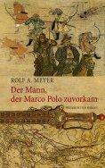 eBook: Der Mann, der Marco Polo zuvorkam