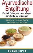 eBook: Ayurvedische Entgiftung  - Ein Leitfaden, um dem Körper Giftstoffe zu entziehen
