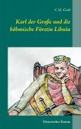 ebook: Karl der Große und die böhmische Fürstin Libuša