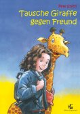 ebook: Tausche Giraffe gegen Freund