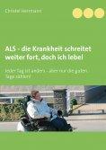 ebook: ALS - die Krankheit schreitet weiter fort, doch ich lebe!