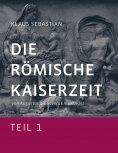 ebook: Die Römische Kaiserzeit - Teil 1