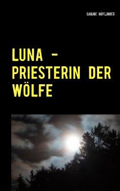 eBook: Luna - Priesterin der Wölfe