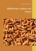 ebook: Mehlwürmer züchten und nutzen