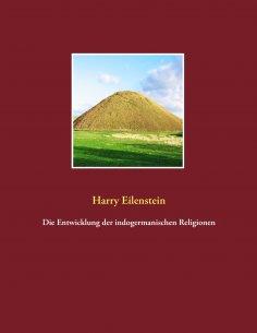 eBook: Die Entwicklung der indogermanischen Religionen