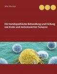 ebook: Die homöopathische Behandlung und Heilung von Krebs und metastasierten Tumoren