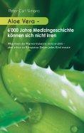 ebook: Aloe Vera - 6'000 Jahre Medizingeschichte können sich nicht irren