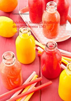 ebook: Belebende Smoothie Kraftpakete mit dem Thermomix TM5