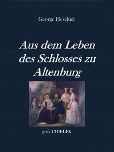 eBook: Aus dem Leben des Schlosses zu Altenburg