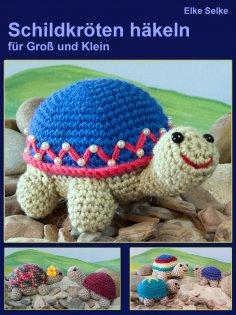 Elke Selke Schildkröten Häkeln Für Groß Und Klein Als Ebook