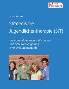 ebook: Strategische Jugendlichentherapie (SJT) bei internalisierenden Störungen und Schulverweigerung