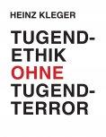 ebook: Tugendethik ohne Tugendterror