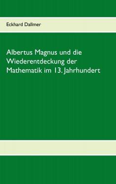 ebook: Albertus Magnus und die Wiederentdeckung der Mathematik im 13. Jahrhundert