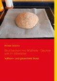 ebook: Brot backen mit Wildhefe - Backen wie im Mittelalter
