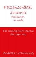 eBook: Fetzenschädel Saubande Dreckskerl Gscheada
