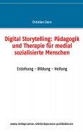 eBook: Digital Storytelling: Pädagogik und Therapie für medial sozialisierte Menschen