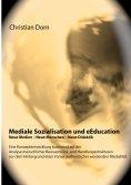 eBook: Mediale Sozialisation und eEducation: Neue Medien - Neue Menschen - Neue Didaktik