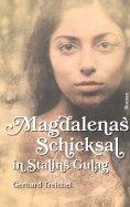 eBook: Magdalenas Schicksal in Stalins Gulag