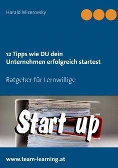 eBook: 12 Tipps wie DU dein Unternehmen erfolgreich startest