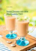 eBook: Sweet Dreams mit dem Thermomix TM5