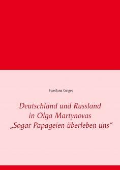 """eBook: Deutschland und Russland in Olga Martynovas """"Sogar Papageien überleben uns"""""""