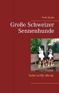 eBook: Große Schweizer Sennenhunde - Liebe ist für alle da