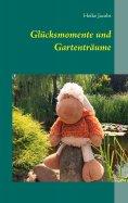 eBook: Glücksmomente und Gartenträume